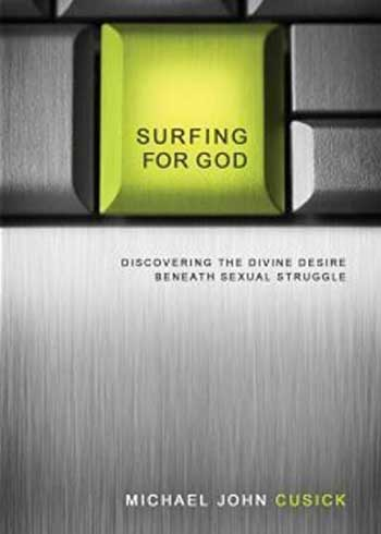 Surfing For God: Discovering The Divine Desire Beneath The Sexual Struggle